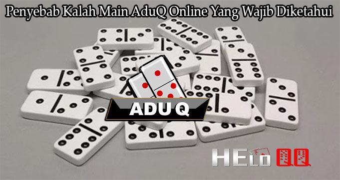 Penyebab Kalah Main AduQ Online Yang Wajib Diketahui