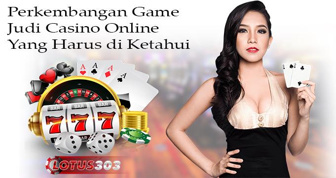 Perkembangan Game Judi Casino Online Yang Harus di Ketahui