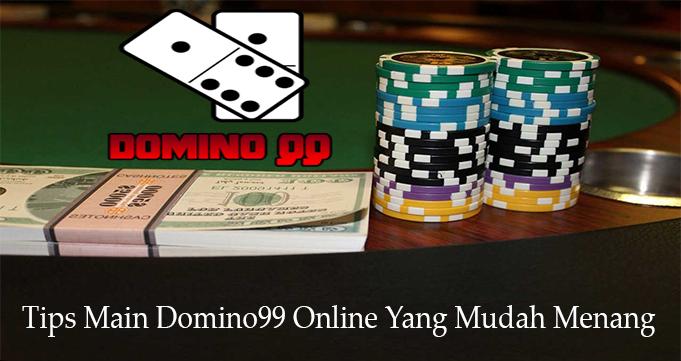 Tips Main Domino99 Online Yang Mudah Menang