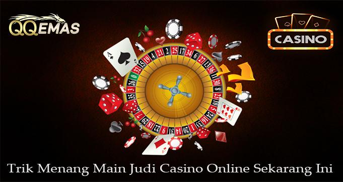 Trik Menang Main Judi Casino Online Sekarang Ini